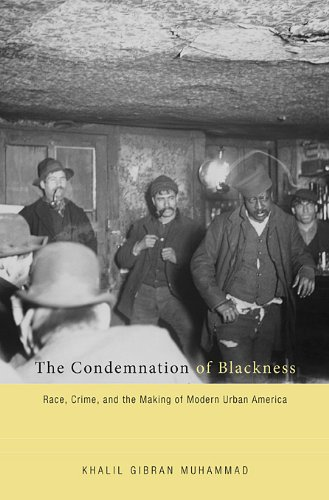 Condemnation of Blackness Race, Crime, and the Making of Modern Urban America  2010 9780674062115 Front Cover