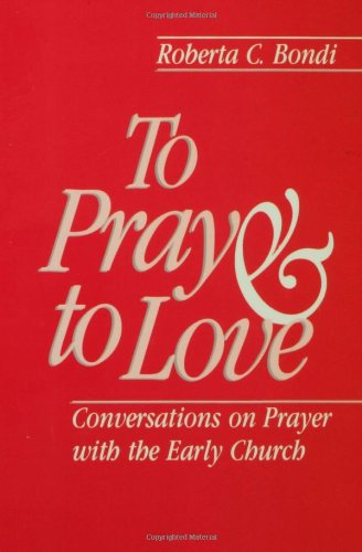To Pray and to Love Conversations on Prayer with the Early Church N/A edition cover