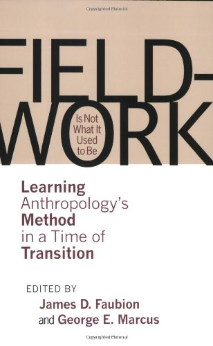 Fieldwork Is Not What It Used to Be Learning Anthropology's Method in a Time of Transition  2009 edition cover