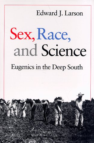 Sex, Race, and Science Eugenics in the Deep South  1995 (Reprint) edition cover