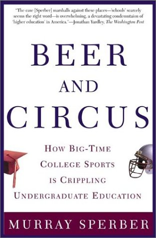Beer and Circus How Big-Time College Sports Has Crippled Undergraduate Education Revised edition cover