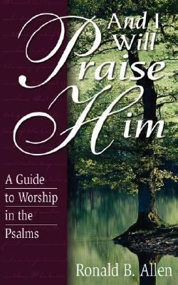 And I Will Praise Him A Guide to Worship in the Psalms Large Type edition cover