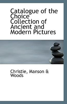 Catalogue of the Choice Collection of Ancient and Modern Pictures N/A 9781113548115 Front Cover