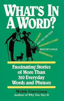 What's in a Word? Fascinating Stories of More Than 350 Everyday Words and Phrases  2000 9781558538115 Front Cover