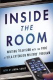 Inside the Room Writing Television with the Pros at UCLA Extension Writers' Program  2014 edition cover