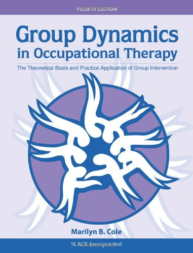 Group Dynamics in Occupational Therapy The Theoretical Basis and Practice Application of Group Intervention 4th 2011 9781617110115 Front Cover