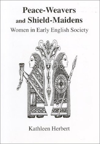 Peace-Weavers and Shield-Maidens Women in Early English Society  1997 edition cover