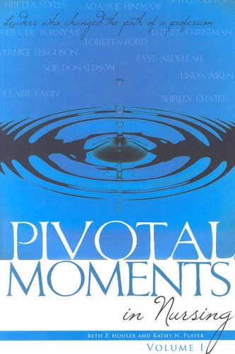 Pivotal Moments in Nursing Leaders Who Changed the Path of a Profession  2004 9781930538115 Front Cover