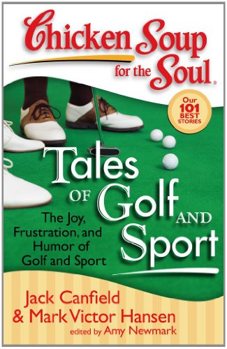 Chicken Soup for the Soul: Tales of Golf and Sport The Joy, Frustration, and Humor of Golf and Sport  2008 9781935096115 Front Cover
