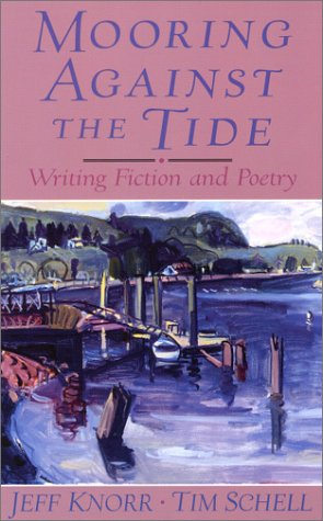 Mooring Against the Tide Writing Fiction and Poetry  2001 (Student Manual, Study Guide, etc.) edition cover
