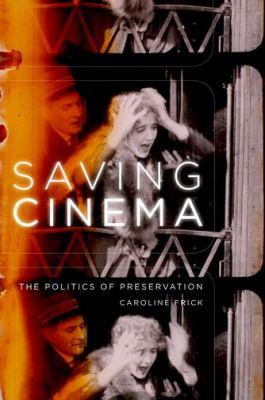 Saving Cinema The Politics of Preservation  2011 edition cover