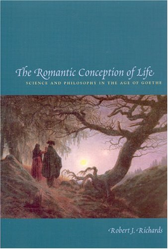 Romantic Conception of Life Science and Philosophy in the Age of Goethe  2002 edition cover