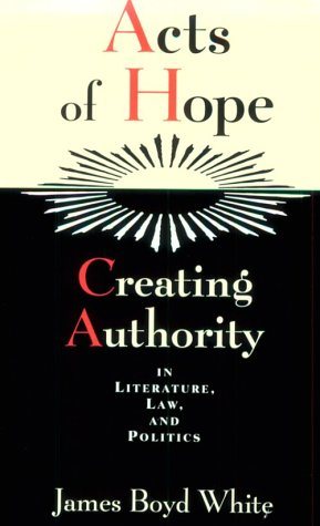 Acts of Hope Creating Authority in Literature, Law, and Politics  1994 (Reprint) 9780226895116 Front Cover