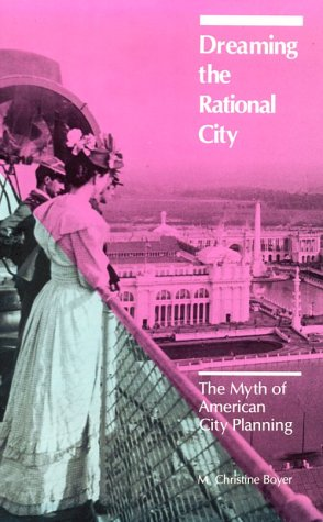 Dreaming the Rational City The Myth of American City Planning  1983 9780262521116 Front Cover