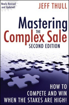 Mastering the Complex Sale How to Compete and Win When the Stakes Are High! 2nd 2010 edition cover