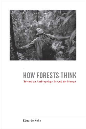 How Forests Think Toward an Anthropology Beyond the Human  2013 edition cover