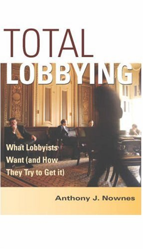 Total Lobbying What Lobbyists Want (And How They Try to Get It)  2006 9780521547116 Front Cover