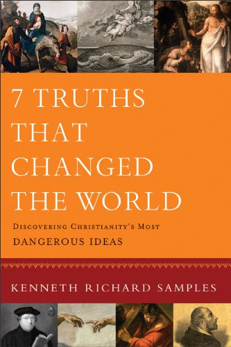 7 Truths That Changed the World Discovering Christianity's Most Dangerous Ideas  2012 edition cover