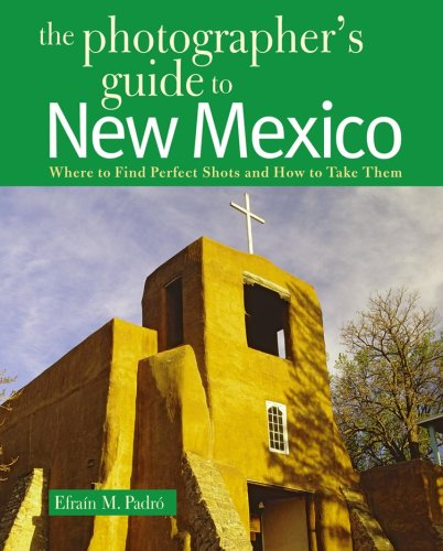 Photographers Guide to New Mexico Where to Find Perfect Shots and How to Take Them  2009 9780881508116 Front Cover