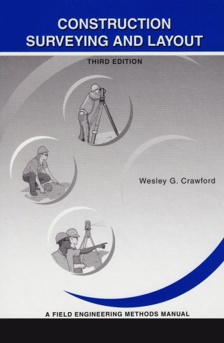 Construction Surveying and Layout : A Field Engineering Methods Manual 3rd 2003 9780964742116 Front Cover