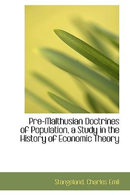 Pre-Malthusian Doctrines of Population, a Study in the History of Economic Theory N/A 9781113455116 Front Cover