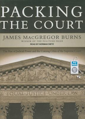 Packing the Court: The Rise of Judicial Power and the Coming Crisis of the Supreme Court  2009 9781400162116 Front Cover