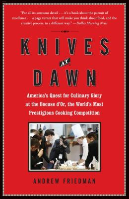 Knives at Dawn America's Quest for Culinary Glory at the Bocuse d'or, the World's Most Prestigious Cooking Competition N/A 9781439153116 Front Cover