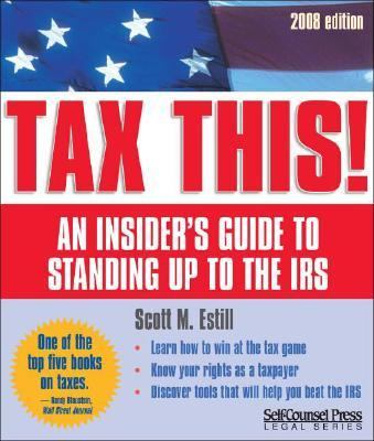 Tax This! An Insider's Guide to Standing up to the IRS  2008 (Revised) 9781551808116 Front Cover