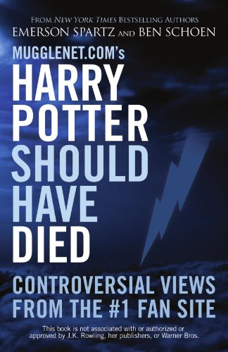 Mugglenet. Com's Harry Potter Should Have Died Controversial Views from the #1 Fan Site N/A 9781569757116 Front Cover
