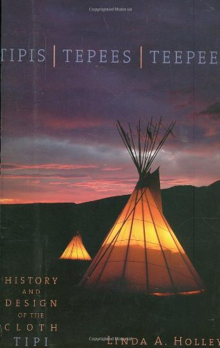 Tipis, Tepees, Teepees History and Design of the Cloth Tipi  2007 edition cover