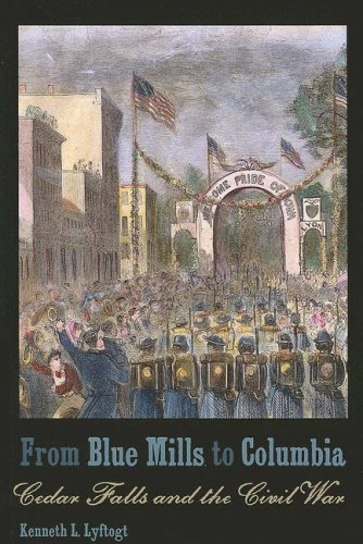 From Blue Mills to Columbia Cedar Falls and the Civil War  2007 9781587296116 Front Cover