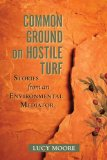 Common Ground on Hostile Turf Stories from an Environmental Mediator N/A edition cover