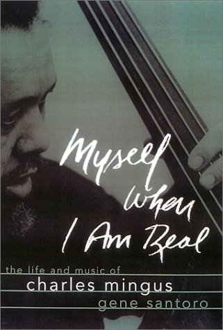 Myself When I Am Real The Life and Music of Charles Mingus 2nd 2002 (Revised) edition cover