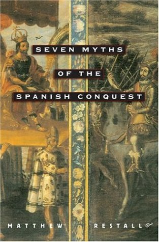 Seven Myths of the Spanish Conquest   2004 (Reprint) edition cover
