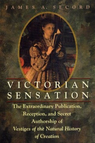 Victorian Sensation The Extraordinary Publication, Reception, and Secret Authorship of Vestiges of the Natural History of Creation  2003 edition cover
