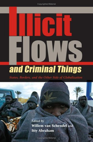 Illicit Flows and Criminal Things States, Borders, and the Other Side of Globalization  2006 edition cover