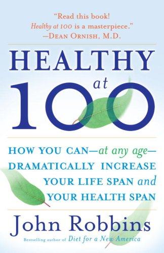 Healthy At 100 The Scientifically Proven Secrets of the World's Healthiest and Longest-Lived Peoples N/A edition cover