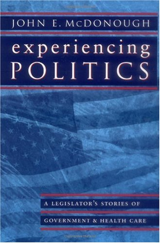 Experiencing Politics A Legislator's Stories of Government and Health Care  2000 edition cover