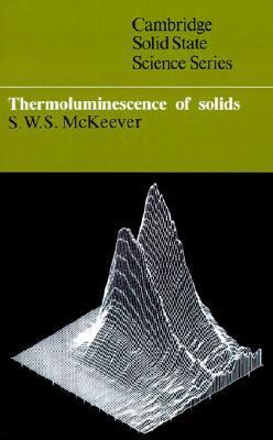 Thermoluminescence of Solids  N/A 9780521368117 Front Cover