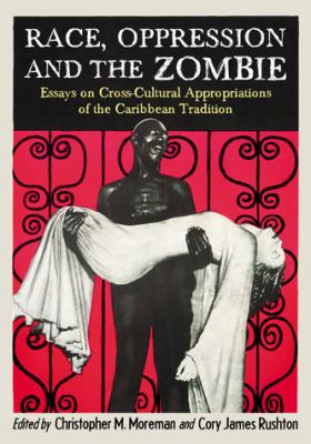 Race, Oppression and the Zombie Essays on Cross-Cultural Appropriations of the Caribbean Tradition  2011 edition cover