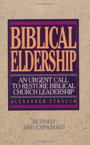 Biblical Eldership An Urgent Call to Restore Biblical Church Leadership Revised edition cover