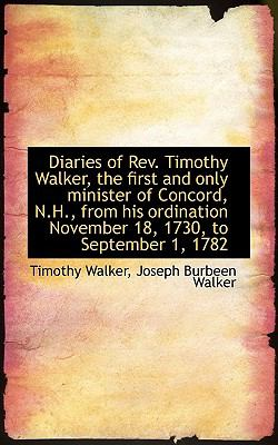 Diaries of Rev Timothy Walker, the First and Only Minister of Concord, N H , from His Ordination No  N/A 9781115272117 Front Cover