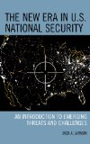 New Era in U. S. National Security An Introduction to Emerging Threats and Challenges  2014 9781442224117 Front Cover