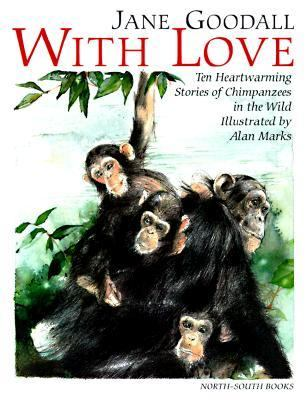 With Love Ten Heartwarming Stories of Chimpanzees in the Wild  1998 9781558589117 Front Cover