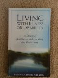Living with Illness or Disability 10 Lessons of Acceptance, Understanding, and Perseverance  2005 9781569002117 Front Cover