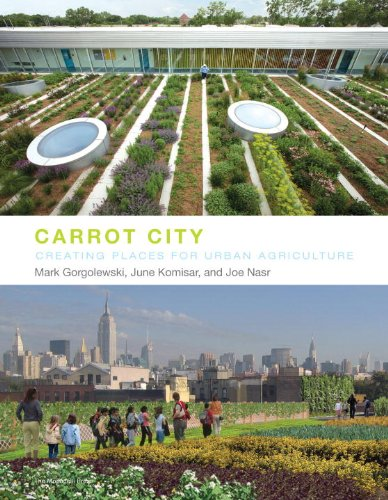 Carrot City Creating Places for Urban Agriculture  2011 edition cover