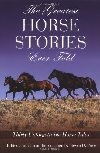 Greatest Horse Stories Ever Told Thirty Unforgettable Horse Tales  2004 9781592280117 Front Cover