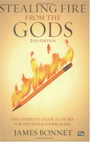 Stealing Fire from the Gods The Complete Guide to Story for Writers and Filmmakers 2nd 2006 (Revised) 9781932907117 Front Cover