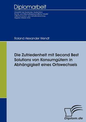 Die Zufriedenheit Mit Second Best Solutions Von Konsumg�tern in Abh�ngigkeit Eines Ortswechsels   2009 9783836652117 Front Cover