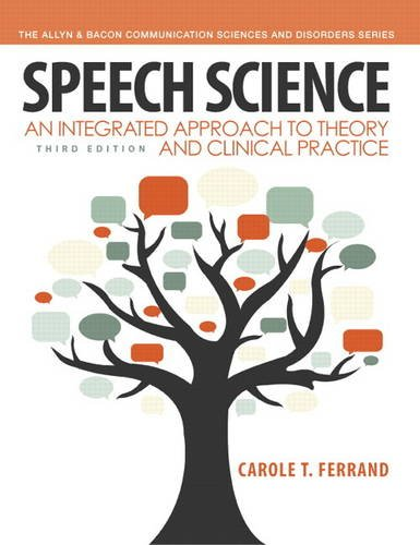 Speech Science An Integrated Approach to Theory and Clinical Practice 3rd 2014 edition cover